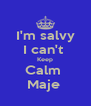 I'm salvy I can't  Keep Calm  Maje  - Personalised Poster A4 size