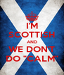 """I'M SCOTTISH AND WE DON'T DO """"CALM"""" - Personalised Poster A4 size"""