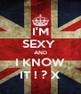 I'M SEXY  AND I KNOW IT ! ? X - Personalised Poster A4 size