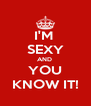 I'M  SEXY AND  YOU KNOW IT! - Personalised Poster A4 size