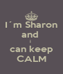 I´m Sharon and  i  can keep CALM - Personalised Poster A4 size