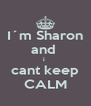 I´m Sharon and  i  cant keep CALM - Personalised Poster A4 size