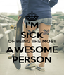 I'M SICK OF BEING THE MOST AWESOME PERSON - Personalised Poster A4 size