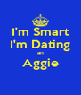 I'm Smart I'm Dating an Aggie  - Personalised Poster A4 size