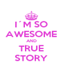 I´M SO AWESOME AND TRUE STORY - Personalised Poster A4 size