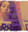 I'M SO  HAPPY BECAUSE IT IS  BIRTHDAY OF GABI  - Personalised Poster A4 size