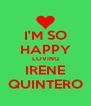 I'M SO HAPPY LOVING IRENE QUINTERO - Personalised Poster A4 size