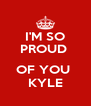 I'M SO PROUD   OF YOU  KYLE - Personalised Poster A4 size