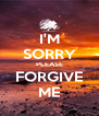 I'M SORRY PLEASE FORGIVE ME - Personalised Poster A4 size