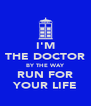 I'M THE DOCTOR BY THE WAY RUN FOR YOUR LIFE - Personalised Poster A4 size