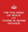 I'M THE KING OF ROCK AND THERE IS NONE HIGHER - Personalised Poster A4 size