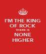 I'M THE KING OF ROCK THERE IS NONE HIGHER - Personalised Poster A4 size