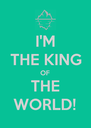 I'M THE KING OF THE WORLD! - Personalised Poster A4 size