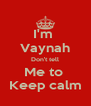 I'm  Vaynah Don't tell Me to  Keep calm - Personalised Poster A4 size