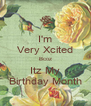 I'm Very Xcited Bcoz Itz My Birthday Month - Personalised Poster A4 size