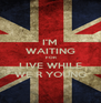 I'M WAITING  FOR LIVE WHILE WE R YOUNG - Personalised Poster A4 size