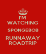 I'M  WATCHING SPONGEBOB RUNNAWAY ROADTRIP - Personalised Poster A4 size