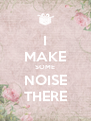 I MAKE SOME NOISE THERE - Personalised Poster A4 size