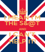 I MEAN I'M THE S&@T AND I CAN'T HELP IT! - Personalised Poster A4 size