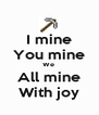 I mine You mine We  All mine With joy - Personalised Poster A4 size