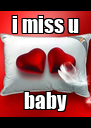 i miss u baby - Personalised Poster A4 size