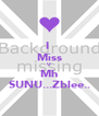 I  Miss U Mh SUNU...Zblee.. - Personalised Poster A4 size
