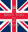 I MISS YOU AND UUHHUUKK WOW - Personalised Poster A4 size