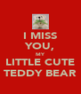 I MISS YOU, MY LITTLE CUTE TEDDY BEAR - Personalised Poster A4 size