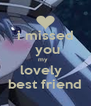 i missed  you my   lovely   best friend - Personalised Poster A4 size