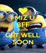 I MIZ U BFF please GET WELL SOON - Personalised Poster A4 size