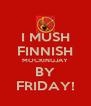 I MUSH FINNISH MOCKINGJAY BY FRIDAY! - Personalised Poster A4 size