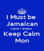 I Must be  Jamaican cause I always  Keep Calm Mon - Personalised Poster A4 size