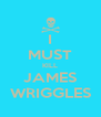 I MUST KILL JAMES WRIGGLES - Personalised Poster A4 size