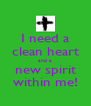 I need a clean heart and a new spirit within me! - Personalised Poster A4 size