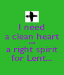 I need a clean heart and a right spirit for Lent... - Personalised Poster A4 size