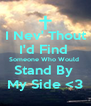 I Nev' Thout I'd Find  Someone Who Would  Stand By  My Side <3 - Personalised Poster A4 size
