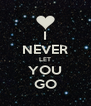 I NEVER LET YOU GO - Personalised Poster A4 size