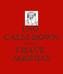 I NO  CALM DOWN because I HAVE  AGONIAS - Personalised Poster A4 size