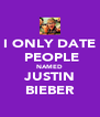 I ONLY DATE  PEOPLE NAMED JUSTIN BIEBER - Personalised Poster A4 size