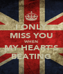 I ONLY MISS YOU WHEN MY HEART'S BEATING - Personalised Poster A4 size