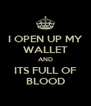 I OPEN UP MY WALLET AND ITS FULL OF BLOOD - Personalised Poster A4 size