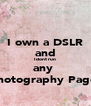 I own a DSLR and I dont run any  photography Page  - Personalised Poster A4 size