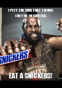 I PITY THE FOOL THAT THINKS THEY'RE IN CONTROL EAT A SNICKERS! - Personalised Poster A4 size