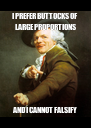 I PREFER BUTTOCKS OF LARGE PROPORTIONS AND I CANNOT FALSIFY - Personalised Poster A4 size