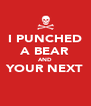 I PUNCHED A BEAR AND YOUR NEXT  - Personalised Poster A4 size