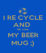 I RE CYCLE AND  RE USE MY BEER MUG ;) - Personalised Poster A4 size