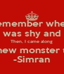 I remember when... Kiran was shy and quiet Then, I came along I created a new monster to humanity  -Simran - Personalised Poster A4 size