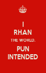 I RHAN THE WORLD. PUN INTENDED - Personalised Poster A4 size