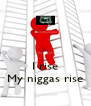 I rise My niggas rise - Personalised Poster A4 size