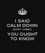 I SAID CALM DOWN DON'T PANIC YOU OUGHT TO KNOW - Personalised Poster A4 size